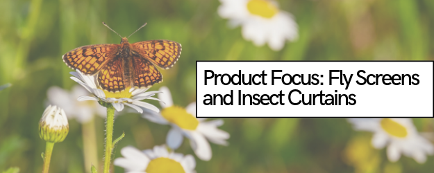 Product Focus: Fly Screens and Insect Barriers